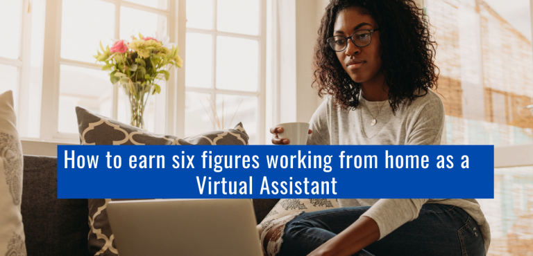 How to earn six figures as a Virtual Assistant
